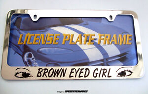 Brown Eyed Girl Custom Steel License Plate Frame New