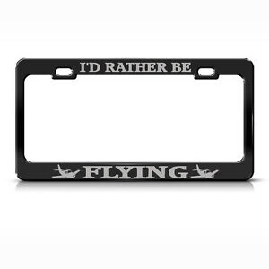 I D Rather Be Flying Steel Heavy Duty Black License Plate Frame Tag Border Gray2