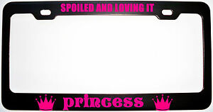 Spoiled And Loving It Princess License Plate Frame Tag Holder