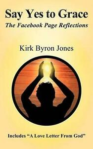 Say Yes To Grace The Facebook Page Reflections By Kirk Byron Jones english Pa