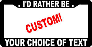 I d Rather Be Tag Holder Custom Text Personalized Customized License Plate Frame