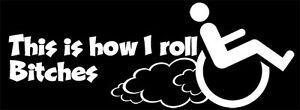 Smoking Tires This Is How I Roll Bitches Wheelchair Decal Sticker Handicap