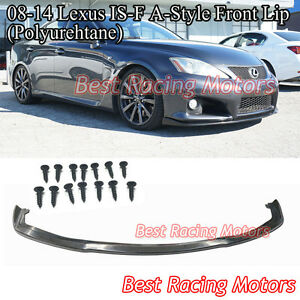 A Style Front Lip Urethane Fits 08 14 Lexus Is F Isf 4dr Sedan Only