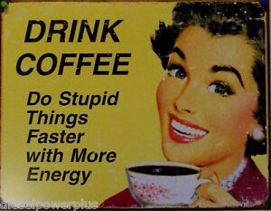Vintage Replica Tin Metal Drink Coffee Do Stupid Things Faster With Energy 1425