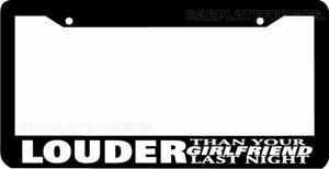 Louder Than Your Girlfriend Last Night Jdm Funny Low Slow License Plate Frame