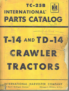 International Vintage T 14 Td 14 Crawler Tractor Parts Manual Tc 25b