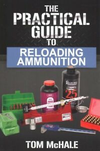 Practical Guide to Reloading Ammunition : Learn the Easy Way to Reload Your O...