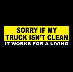 Funny Sorry If My Truck Isnt Clean It Works For A Living Diesel Sticker New