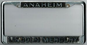 Anaheim California lincoln Mercury Vintage Dealer License Plate Frame