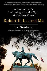 Robert E. Lee and Me: A Southerner#x27;s Reckoning with the Myth of the Lost Cause b $22.76