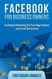 Facebook For Business Owners Facebook Marketing For Fan Page Owners And Small B