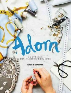 Adorn : 25 Stylish DIY Fashion Projects Hardcover by Lee Kit; Park Shini ... $23.23