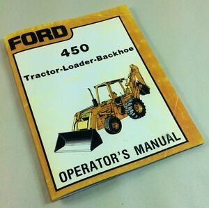 Ford 450 Tractor Loader Backhoe Operators Owners Manual Maintenance Operation