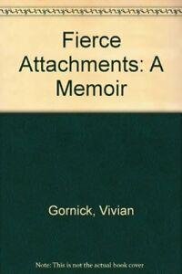 Fierce Attachments: A Memoir by Gornick Vivian Paperback Book The Fast Free
