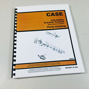 Case 310 Utility Crawler Tractor Parts Catalog Manual Before Sn 3008187