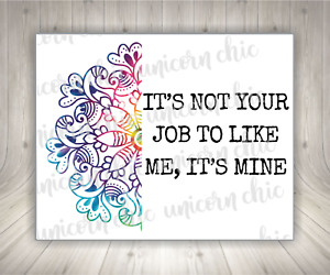It s Not Your Job To Like Me It s Mine Sublimation Transfer Ready To Press