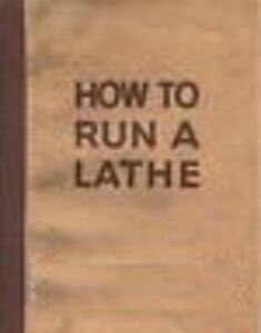 1958 South Bend Lathe Manual How To Run A Lathe