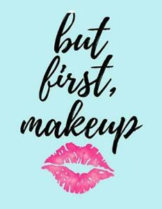 But First Makeup Makeup Artist Daily Appointment Book With Face Chart Pages By