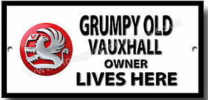 GRUMPY OLD VAUXHALL OWNER LIVES HERE HIGH GLOSS FINISH METAL SIGN.CAR HUMOUR