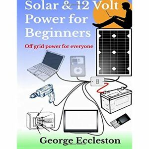 Solar amp 12 Volt Power For Beginners Off Grid Power Everyone Eccleston George