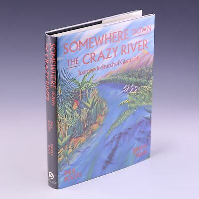** Signed **; Somewhere Down The Crazy River: Journeys In Search By Paul Boote