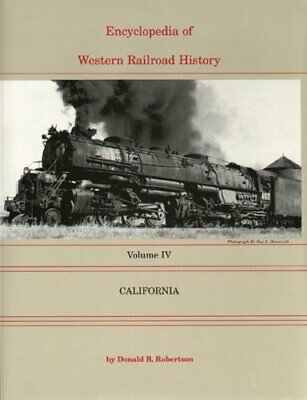 Encyclopedia Of Western Railroad History, Vol. 4: California By Donald B