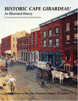 Historic Cape Girardeau By Frank Nickell Tom Neumeyer And Joel P. Rhodes *vg+*