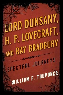 Lord Dunsany, H. P. Lovecraft, And Ray Bradbury : Spectral Journeys, Hardcove...