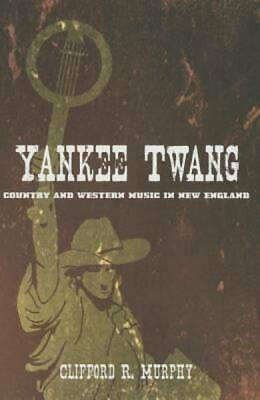 Yankee Twang: Country And Western Music In New England (music In American Life)