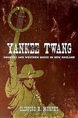 Yankee Twang : Country And Western Music In New England, Hardcover By Murphy,...