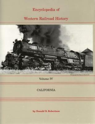 Encyclopedia Of Western Railroad History: Volume Iv-california By Robertson