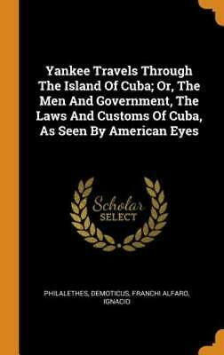 Yankee Travels Through The Island Of Cuba; Or, The Men And Government, The Laws