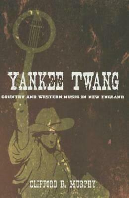 Yankee Twang: Country And Western Music In New England By Clifford R Murphy