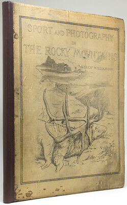 Andrew Williamson / Sport And Photography In The Rocky Mountains Signed 1st 1880