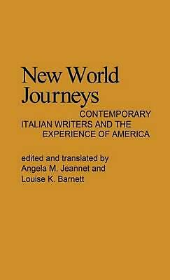 New World Journeys: Contemporary Italian Writers And The Experience Of America B