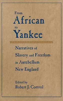 From African To Yankee: Black Narratives In Antebellum New England: Black Narrat