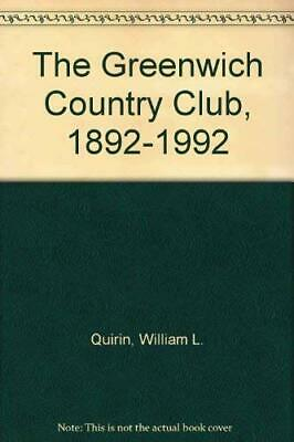 The Greenwich Country Club, 1892-1992 By William L. Quirin, M.k. Stowell, Peter