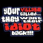 YOUR VILLAGE CALLED T-SHIRT GIFT NOVELTY FUNNY HUMOR Gildan Ultra Cotton Tee