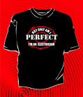 T SHIRT NOT ONLY AM I PERFECT I'M AN ELECTRICIAN ( 009)