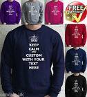 Keep Calm and Personalise Custom your choice text Sweatshirt Sweater Mens Women