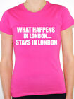 WHAT HAPPENS IN LONDON STAYS IN LONDON- Humorous / Novelty Themed Womens T-Shirt
