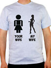 YOUR WIFE MY WIFE - Sexy / Female / Married / Novelty / Fun Themed Men's T-Shirt