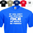 If you can't say anything nice, we should be friends Mens T Shirt UPTO SIZE 5XL.