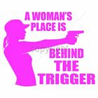A Woman's Place Is Behind The Trigger T-Shirt All Sizes Women (4006)