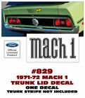 GE-829 1971-72 MUSTANG - MACH 1 - TRUNK DECAL - ONE DECAL - LICENSED