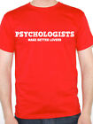 PSYCHOLOGISTS MAKE BETTER LOVERS Novelty / Counseling Themed Men's T-Shirt