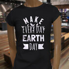 MAKE EVERY DAY EARTH DAY ECO CLIMATE ENVIRONMENT Womens Black T-Shirt