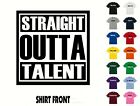 Straight Outta Talent T-Shirt #443 - Free Shipping