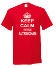 Keep Calm I'm From Altrincham Town City Nicknames Novelty Fun T-shirt