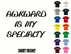 Awkward Is My Specialty T-Shirt #523- Free Shipping